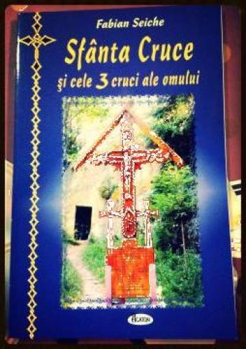 Carte, Sfanta Cruce si cele trei cruci ale omului de la Candela Criscom Srl.